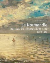 La Normandie, berceau de l'impressionnisme ; 1820-1900 - Intérieur - Format classique