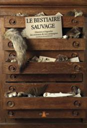 Le bestiaire sauvage ; histoire et légendes des animaux de nos campagnes - Couverture - Format classique