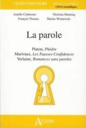La parole ; Platon, Phèdre ; Marivaux, les fausses confidences ; Verlaine, romances sans parole - Couverture - Format classique