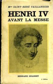 Henri Iv Avant La Messe. Le Ecole D Un Roi. - Couverture - Format classique