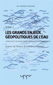 Les grands enjeux géopolitiques de l'eau t.2 ; conflits et acteurs dans un monde en changement - Couverture - Format classique