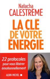 La clé de votre énergie ; 22 protocoles pour vous libérer émotionnellement - Couverture - Format classique