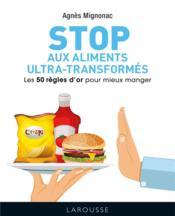 Stop aux aliments ultra-transformés ; les 50 règles d'or pour mieux manger - Couverture - Format classique