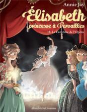 Elisabeth, princesse à Versailles T.18 ; le fantôme de l'Opéra - Couverture - Format classique