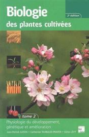 Biologie des plantes cultivées vol.2 ; physiologie du développement, génétique et amélioration (2e. édition) - Couverture - Format classique