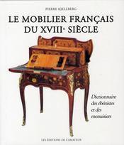 Le mobilier français du XVIII siècle ; dictionnaire des ébenistes et des menuisiers - Intérieur - Format classique