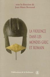 La violence dans les mondes grec et romain actes du colloque international, paris, 2-4 mai 2002 - Couverture - Format classique
