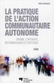 La pratique de l'action communautaire autonome ; origine, continuité, reconnaissance et ruptures - Couverture - Format classique