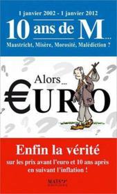 Alors... euro ; enfin la vérité sur les prix avant l'euro et 10 ans après... - Couverture - Format classique