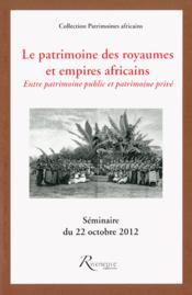Le patrimoine des royaumes et empires africains ; entre patrimoine public et patrimoine privé - Couverture - Format classique