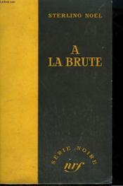A La Brute. ( Few Die Well ). Collection : Serie Noire Sans Jaquette N° 377 - Couverture - Format classique