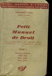 Petit Manuel De Droit. Tome 1. Principe Generaux, Droit Civil, Droit Public, Droit Penal. - Couverture - Format classique