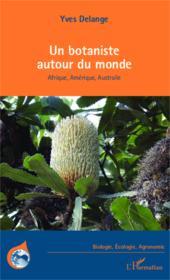 Un botaniste autour du monde ; Afrique, Amérique, Australie - Couverture - Format classique