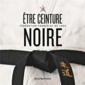 Être ceinture noire ; fédération française de judo - Couverture - Format classique