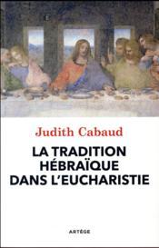 La tradition hébraïque dans l'eucharistie - Couverture - Format classique