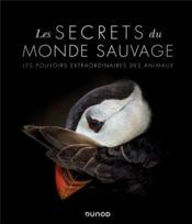 Les secrets du monde sauvage ; les pouvoirs extraordinaires des animaux - Couverture - Format classique