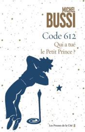 Code 612 : qui a tué le Petit Prince ? - Couverture - Format classique