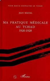 Ma pratique médicale au Tchad 1926-1928 - Couverture - Format classique