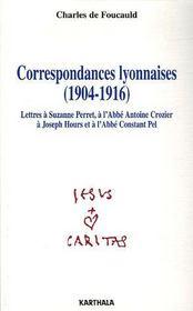 Correspondances lyonnaises (1904-1916) ; lettres à Suzanne Perret, à l'Abbé Antoine Crozier, à Joseph Hours et à l'Abbé Constant Pel - Couverture - Format classique