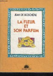 La fleur et son parfum - Couverture - Format classique