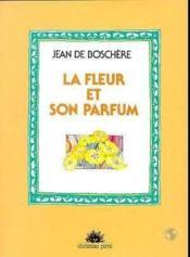 Fleur Et Son Parfum (La) - Couverture - Format classique