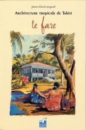 Te fare ; architecture tropicale de Tahiti - Couverture - Format classique