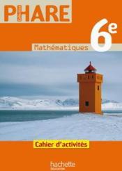 PHARE ; mathématiques ; 6ème ; cahier d'activités (édition 2009) - Couverture - Format classique