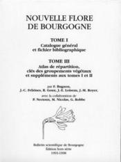Nouvelle flore de Bourgogne t.1 ; catalogue général et fichier bibliographique, t.3 ; atlas de répartition, clés des groupements végétaux et suppléments aux tomes 1 et 2 - Couverture - Format classique