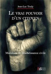 Le vrai pouvoir d'un citoyen ; manifeste de désobéissance civile - Couverture - Format classique