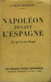 Napoleon Devant L'Espagne. Ce Qu'A Vu Goya. - Couverture - Format classique