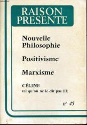 RAISON PRESENTE n° 45 : Nouvelle philosophie - Positivisme - Marxisme - Celine tel qu'on ne le dit pas (II) - Couverture - Format classique