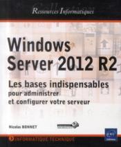 Windows Server 2012 R2 ; les bases indispensables pour administrer et configurer votre serveur - Couverture - Format classique