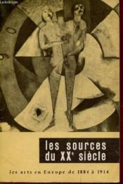 LES SOURCES DU XXe SIECLE - LES ARTS E NEUROPE DE 1884 A 1914 / EXPOSITION. - Couverture - Format classique