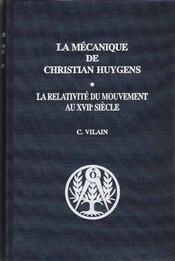 La mécanique de Chrstian Huygens ; la relativité du mouvement au XVIIe siècle - Intérieur - Format classique