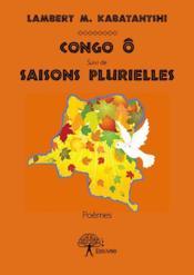 Congo ô suivi de saisons plurielles - Couverture - Format classique
