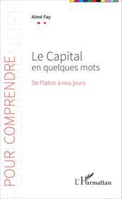 Le capital en quelques mots ; de Platon à nos jours - Couverture - Format classique