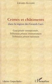 Crimes et châtiments dans la région des grands lacs ; cour pénale internationale, tribunaux pénaux internationaux, tribunaux pénaux nationaux - Couverture - Format classique