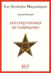 LES SYMBOLES MACONNIQUES T.67 ; les cinq voyages du compagnon - Couverture - Format classique