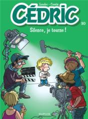 Cédric T.30 ; silence, je tourne ! - Couverture - Format classique