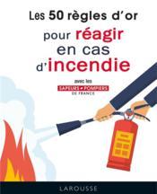 Les 50 règles d'or pour réagir en cas d'incendie - Couverture - Format classique