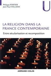 La religion dans la France contemporaine ; entre sécularisation et recomposition - Couverture - Format classique