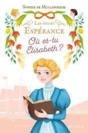 Les soeurs Espérance T.2 ; où es-tu Elisabeth ? - Couverture - Format classique