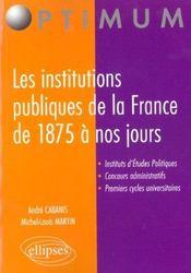 Les institutions publiques de la france de 1875 a nos jours - Intérieur - Format classique