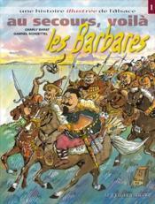 Une histoire illustrée de l'Alsace t.1 ; au secours, voila les barbares - Couverture - Format classique