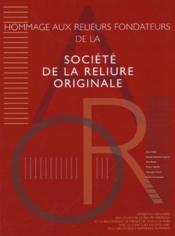 Hommage aux relieurs fondateurs de la société de la reliure originale - Couverture - Format classique