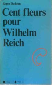 Cent fleurs pour Wilhem Reich. - Couverture - Format classique