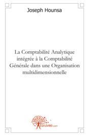 La comptabilite analytique integree a la comptabilite generale dans une organisation multidimensionn - Couverture - Format classique