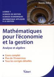 Mathématiques pour l'économie et la gestion ; analyse et algèbre ; licence 1 ; cours et exercices corrigés - Couverture - Format classique