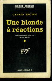 Une Blonde A Reactions. ( Blonde Beautiful And Blam ! ). Collection : Serie Noire N° 579 - Couverture - Format classique