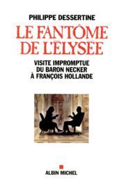 Le fantôme de l'Elysée ; visite impromptue du Baron Necker à François Hollande - Couverture - Format classique